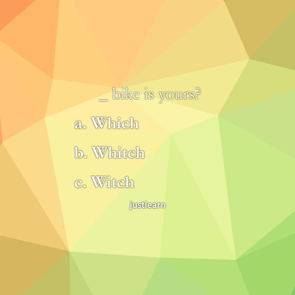 _ bike is yours? a. Which b. Whitch c. Witch