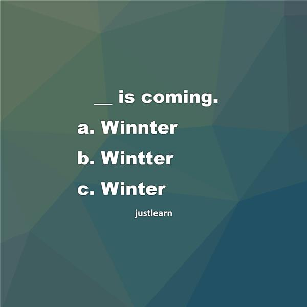 __ is coming. a. Winnter b. Wintter c. Winter