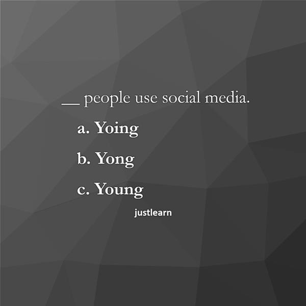 __ people use social media. a. Yoing b. Yong c. Young