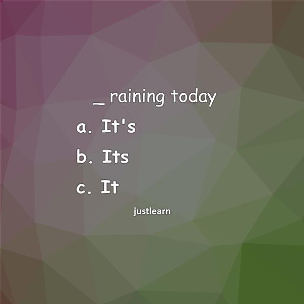 "_ raining today a. It""s b. Its c. It"
