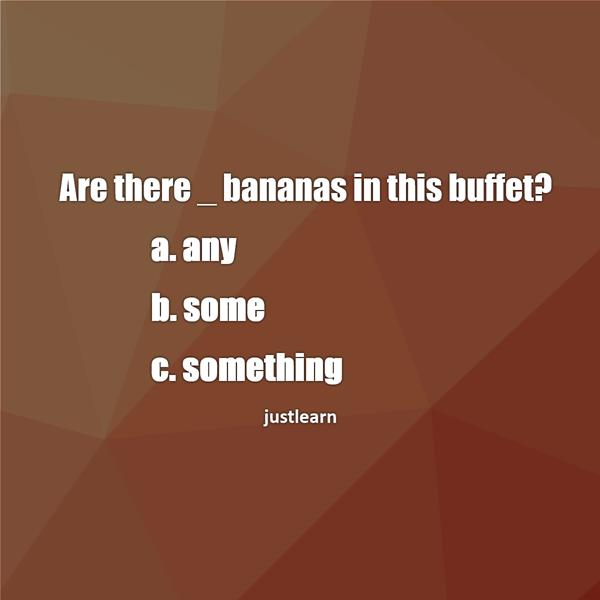 Are there _ bananas in this buffet? a. any b. some c. something