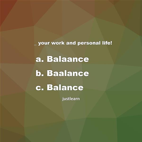 _ your work and personal life!