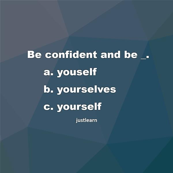 Be confident and be _.