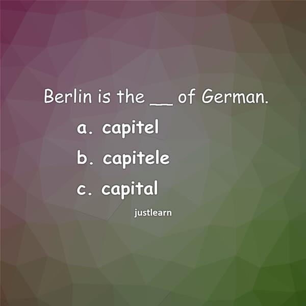 Berlin is the __ of German. a. capitel b. capitele c. capital