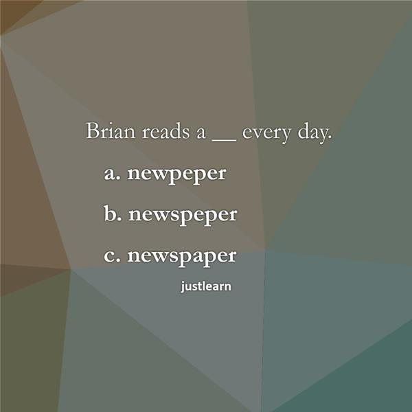 Brian reads a __ every day. a. newpeper b. newspeper c. newspaper