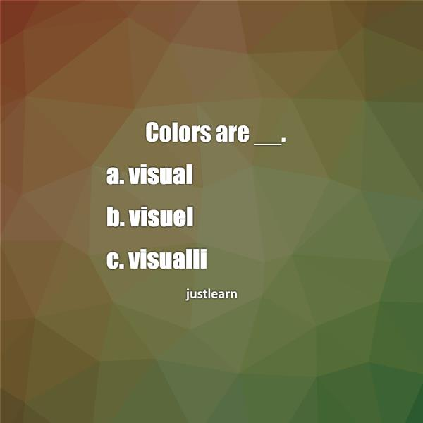 Colors are __. a. visual b. visuel c. visualli