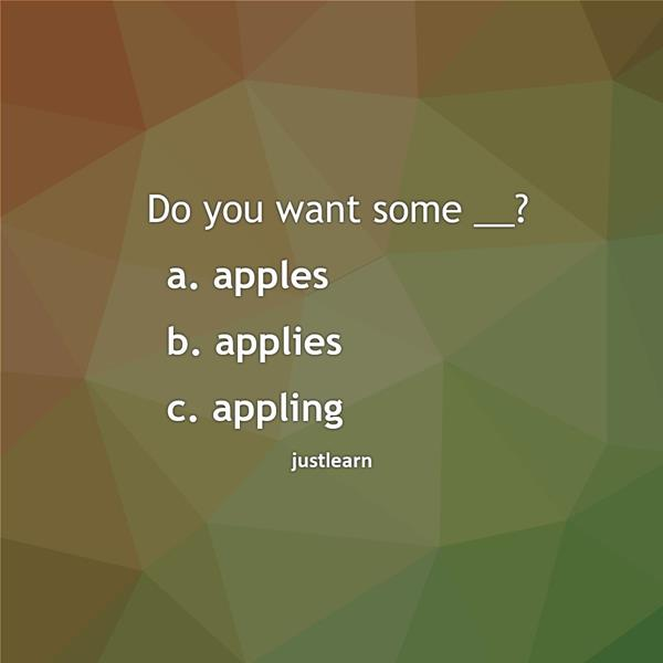 Do you want some __? a. apples b. applies c. appling