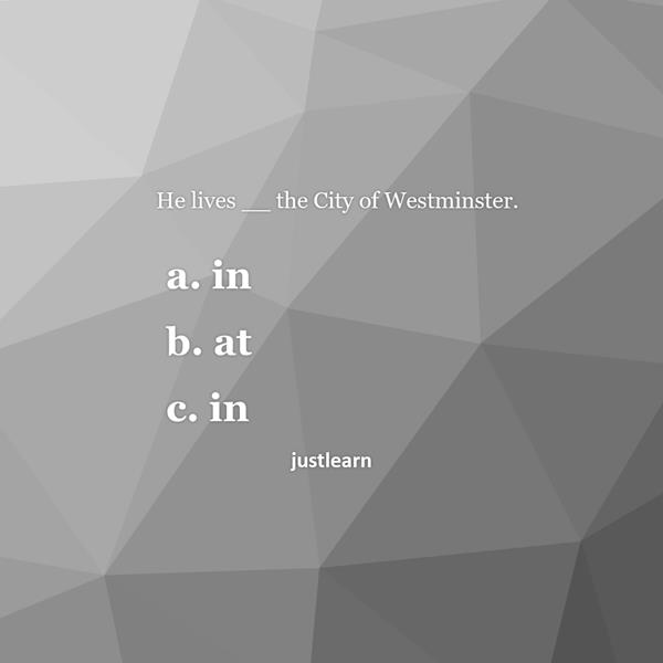 He lives __ the City of Westminster. a. in  b. at c. in