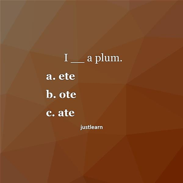 I __ a plum.