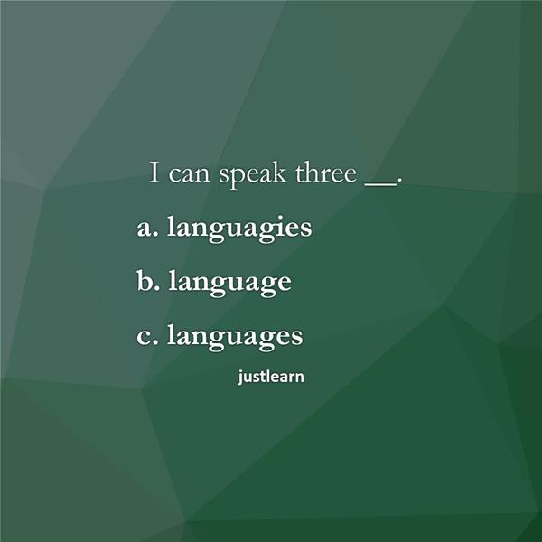 I can speak three __. a. languagies b. language c. languages