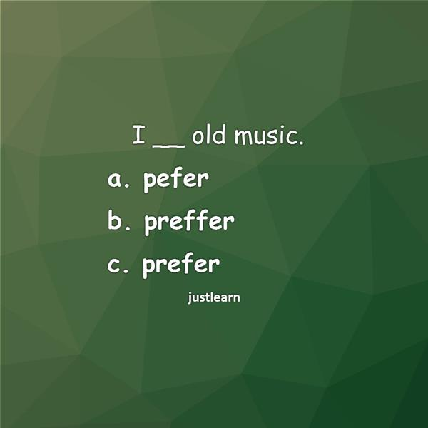 I __ old music. a. pefer b. preffer c. prefer
