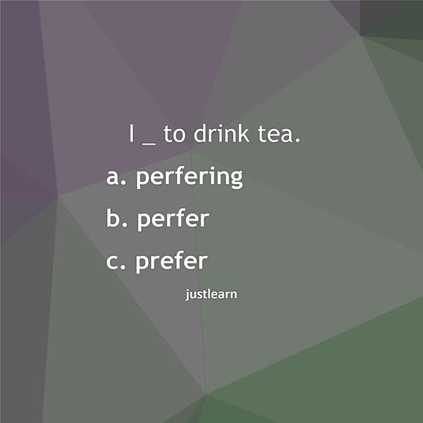 I _ to drink tea.