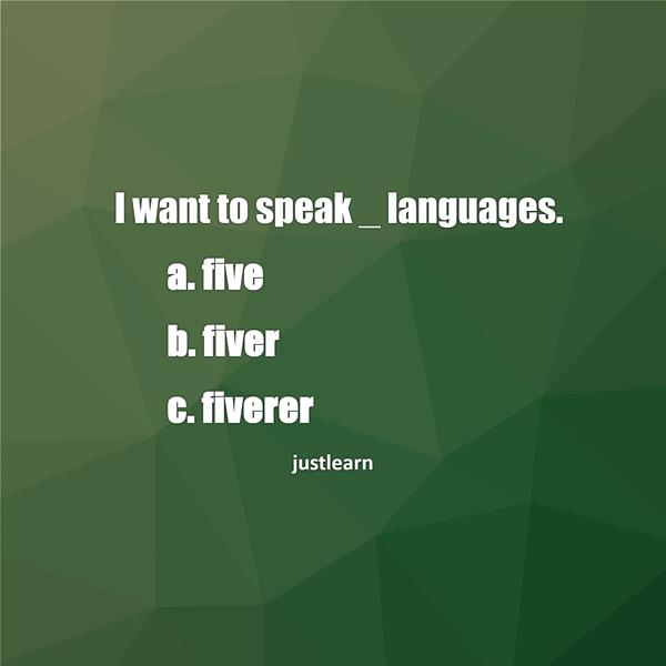 i want to speak _ languages. a. five b. fiver c. fiverer