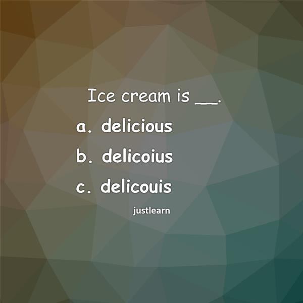 Ice cream is __. a. delicious b. delicoius c. delicouis