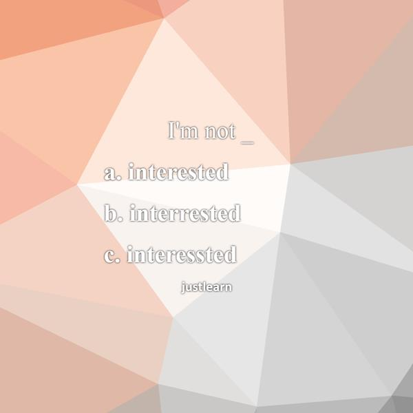 "I""m not _ a. interested b. interrested c. interessted"