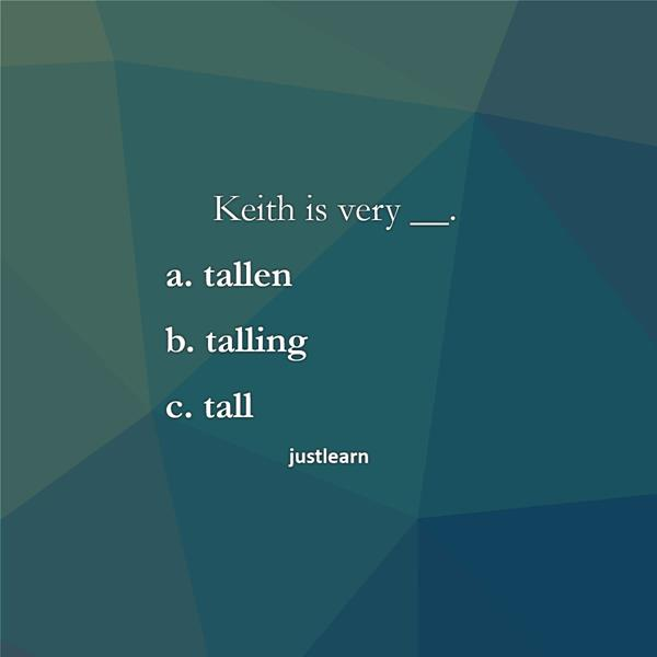 Keith is very __. a. tallen b. talling c. tall