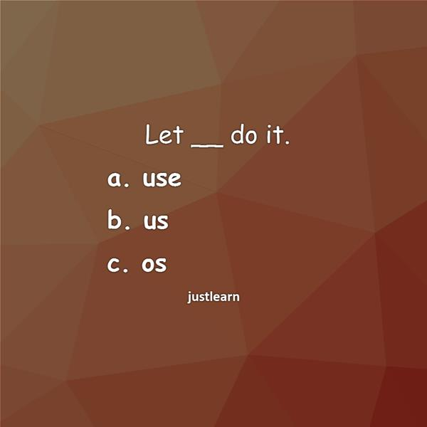 Let __ do it. a. use b. us c. os