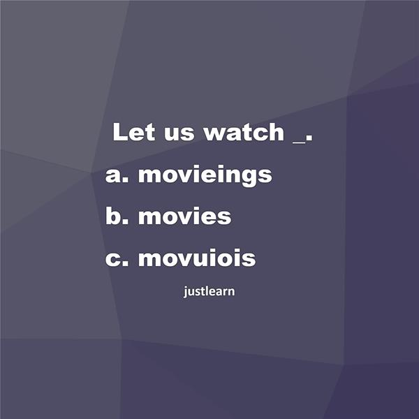Let us watch _. a. movieings b. movies c. movuiois