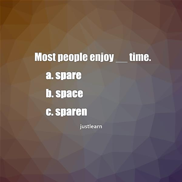Most people enjoy __ time. a. spare b. space c. sparen