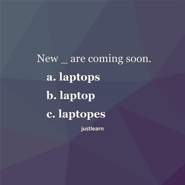 New _ are coming soon. a. laptops b. laptop c. laptopes