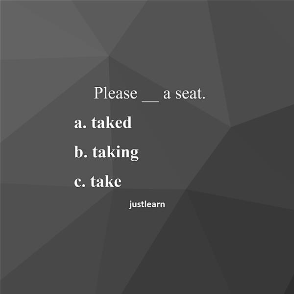 Please __ a seat.