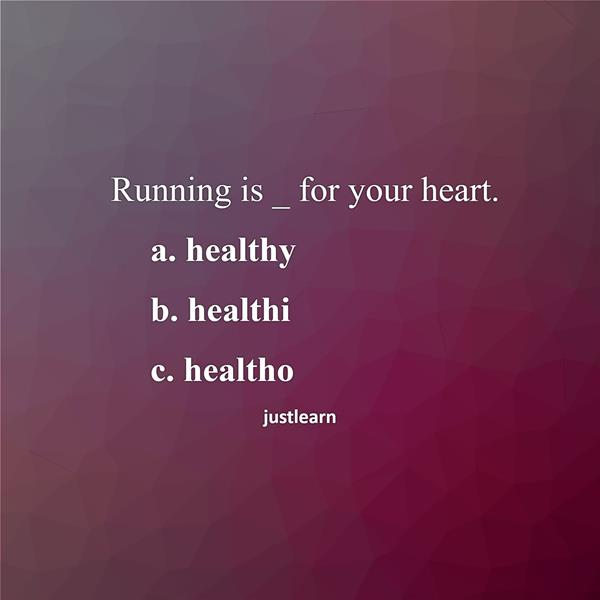 Running is _ for your heart. a. healthy b. healthi c. healtho