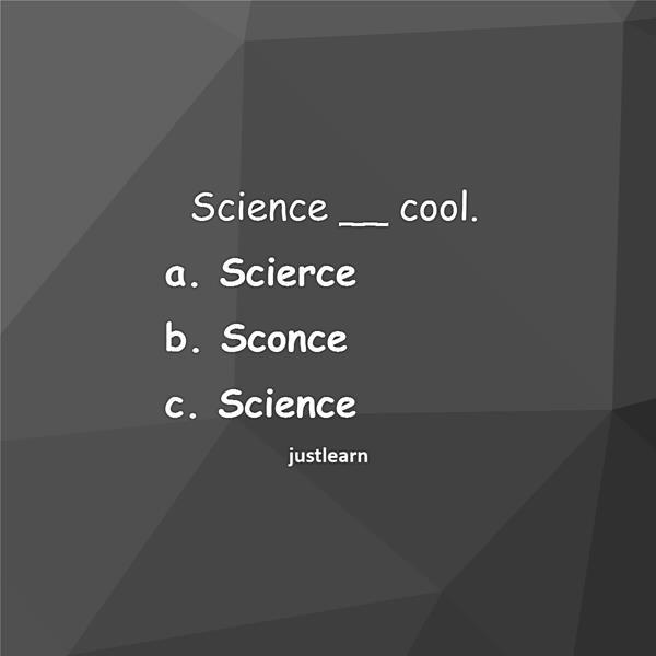 Science __ cool. a. Scierce b. Sconce c. Science