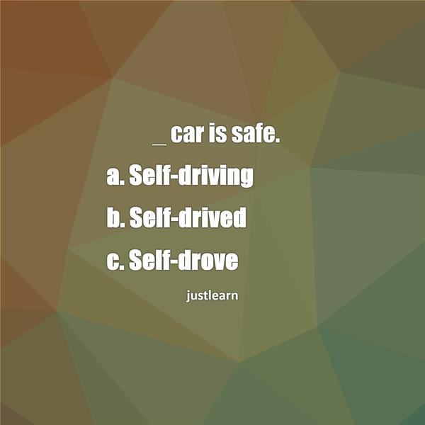 _ car is safe. a. Self-driving b. Self-drived c. Self-drove