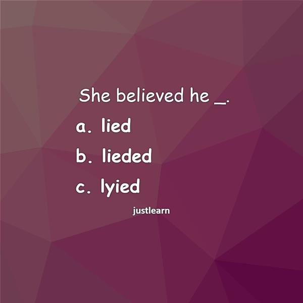 She believed he _.