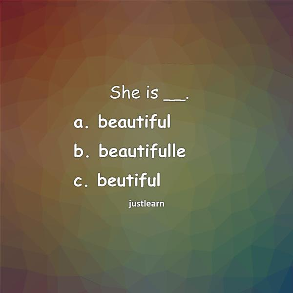 She is __. a. beautiful b. beautifulle c. beutiful