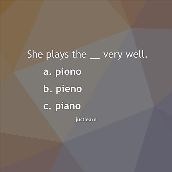 She plays the __ very well. a. piono b. pieno c. piano