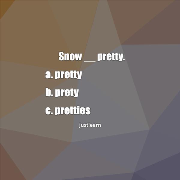 Snow __ pretty.