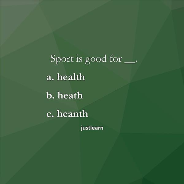Sport is good for __. a. health b. heath c. heanth