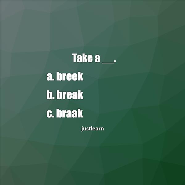 Take a __. a. breek b. break c. braak