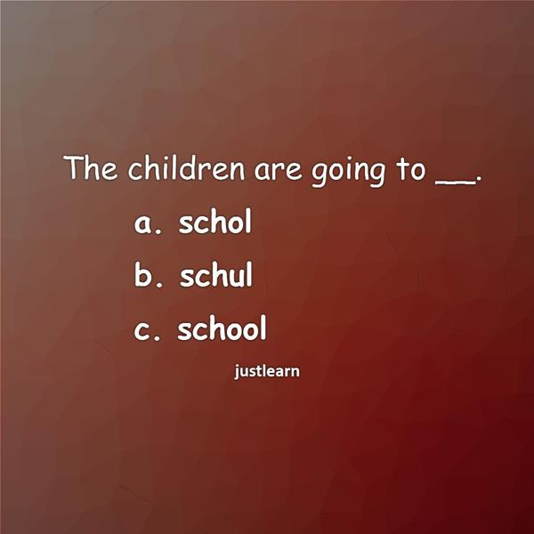 The children are going to __. a. schol b. schul c. school