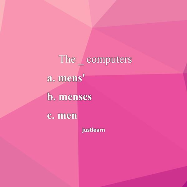 """The _ computers a. mens"""" b. menses c. men"""
