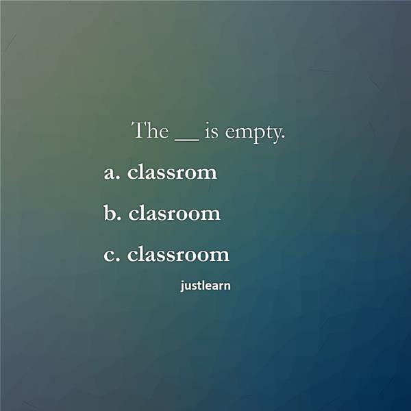 The __ is empty. a. classrom b. clasroom c. classroom
