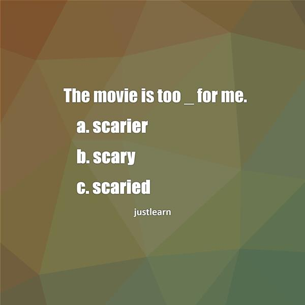 The movie is too _ for me.