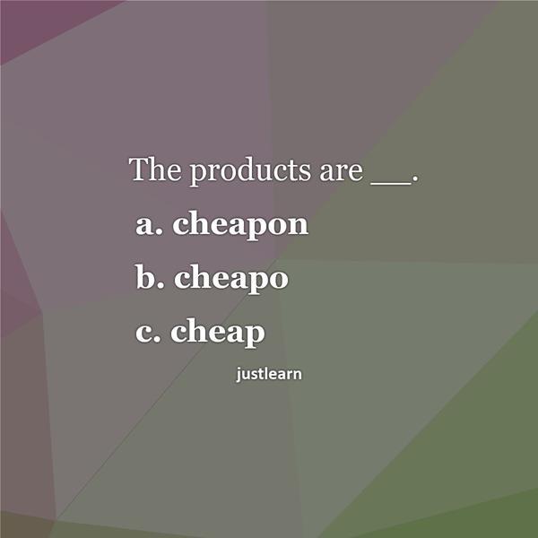The products are __. a. cheapon b. cheapo c. cheap