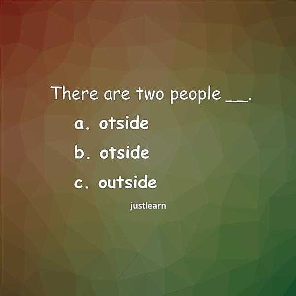 There are two people __. a. otside b. otside c. outside