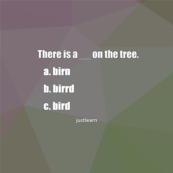 There is a __ on the tree. a. birn b. birrd c. bird