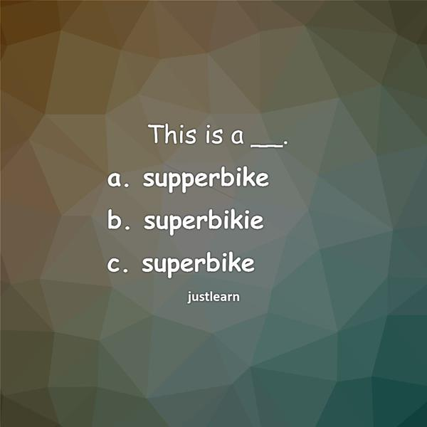 This is a __. a. supperbike b. superbikie c. superbike