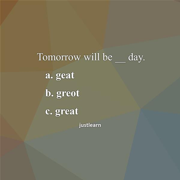 Tomorrow will be __ day. a. geat b. greot c. great