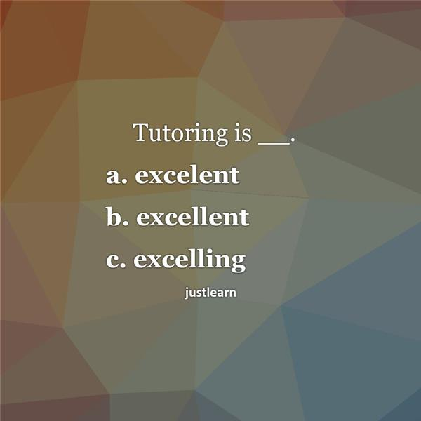 Tutoring is __. a. excelent b. excellent c. excelling