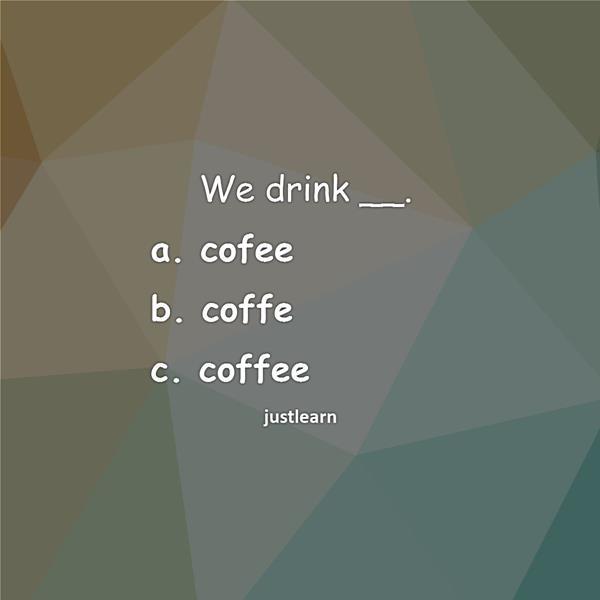 We drink __.