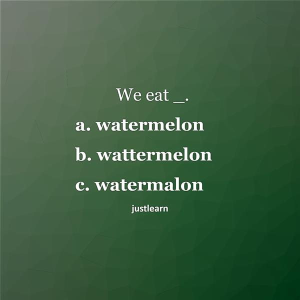 We eat _. a. watermelon b. wattermelon c. watermalon