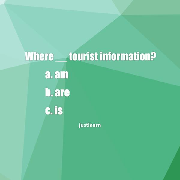 Where __ tourist information?  a. am b. are c. is