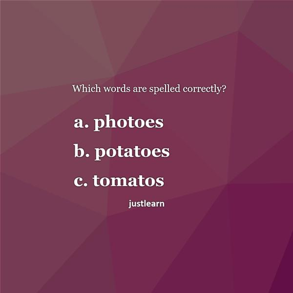 Which words are spelled correctly? a. photoes b. potatoes c. tomatos