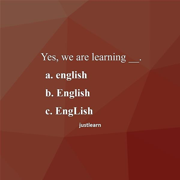Yes, we are learning __. a. english b. English c. EngLish