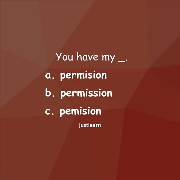 You have my _. a. permision b. permission c. pemision